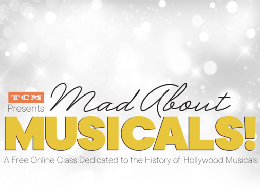 TCM Presents: MAD ABOUT MUSICALS!